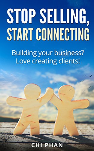 Stop selling, start connecting: Building your business? Love creating clients!
