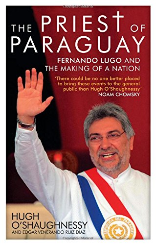 The Priest of Paraguay: Fernando Lugo and the Making of a Nation