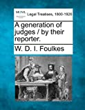 A generation of judges / by their Reporter, W. D. I. Foulkes, 1240021941