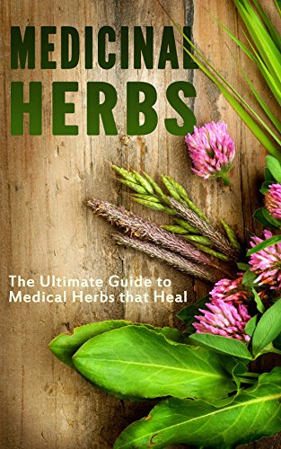 Medicinal Herbs: The Ultimate Guide to Medical Herbs that Heal by [Robson, Jeff]