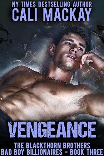 Vengeance: A Bad Boy Billionaire Romance (The Blackthorn Brothers Book 3)