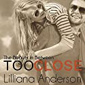 Too Close: The Beauty in Between Audiobook by Lilliana Anderson Narrated by Tom Bromhead