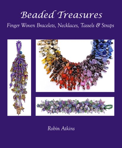 (Beaded Treasures, Finger Woven Bracelets, Necklaces, Tassels & Straps)