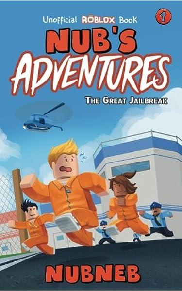 Roblox Jailbreak Link Amazon Com Nub S Adventures The Great Jailbreak An Unofficial Roblox Book Volume 1 9781947997011 Neb Nub Books