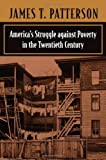 America's Struggle Against Poverty in the Twentieth Century, Patterson, James T., 0674004345