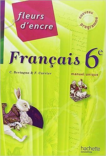 Francais 6e Fleurs D Encre Chantal Bertagna Francoise