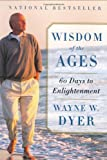 Wisdom of the Ages: 60 Days to Enlightenment by Dyer, Wayne W. (2002) Paperback