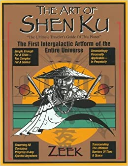 The Art of Shen Ku: The First Intergalactic Artform of the Entire Universe by Zeek (2001-09-01)