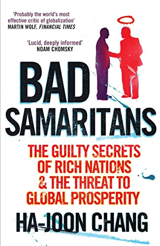 Bad Samaritans: The Guilty Secrets of Rich Nations and the Threat to Global Prosperity by Ha-Joon Chang (1-May-2008) Paperback