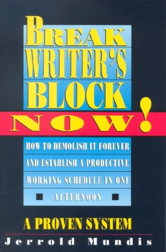 (Break Writer's Block Now!: How to Demolish It Forever and Establish a Productive Working Schedule in One Afternoon)