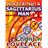 How To Attract A Sagittarius Man - The Astrology for Lovers Guide to Understanding Sagittarius Men, Horoscope Compatibility Tips and Much More
