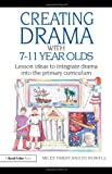 Creating Drama with 7-11 Year Olds : Lesson Ideas to Integrate Drama into the Primary Curriculum, Tandy, Miles and Howell, Jo, 0415483506