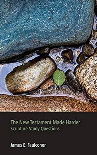 The New Testament Made Harder: Scripture Study Questions by [Faulconer, James E]