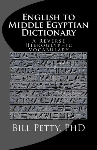 English to Middle Egyptian Dictionary: A Reverse Hieroglyphic Vocabulary (English and Egyptian Edition)