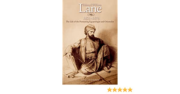Edward William Lane, 1801–1876: The Life of the Pioneering ...