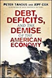 Peter Tanous: Debt, Deficits, and the Demise of the American Economy (Hardcover); 2011 Edition