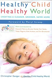 Healthy Child Healthy World: Creating a Greener, Cleaner, Safer Home