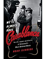 WELL ALWAYS HAVE CASABLANCA: The Life, Legend, and Afterlife of Hollywood's Most Beloved Movie