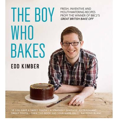 TheBoy Who Bakes Fresh, Inventive Recipes from the Winner of BBC2's Great British Bake Off by Kimber, Edd ( Author ) ON