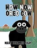How Now Oreo Cow, Mary Bernard Shay, 1630044148
