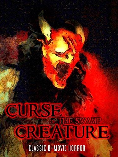 Curse of the Swamp Creature: Classic B-Movie