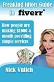 Freaking Idiots Guide to Fiverr: How people are making $1000 a month providing simple services