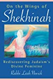 On the Wings of Shekhinah: Rediscovering Judaism's Divine Feminine