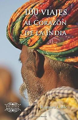 100 VIAJES AL CORAZON DE LA INDIA Biblioteca Ramiro Calle: Amazon.es: Calle Capita, Ramiro: Libros