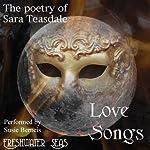 The Poetry of Sara Teasdale: Love Songs   Sara Teasdale