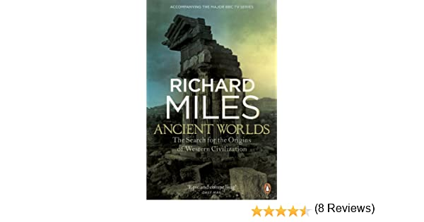 Amazon ancient worlds the search for the origins of western amazon ancient worlds the search for the origins of western civilization ebook richard miles kindle store fandeluxe Choice Image