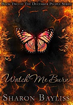Watch Me Burn: The December People, Book Two by [Bayliss, Sharon]