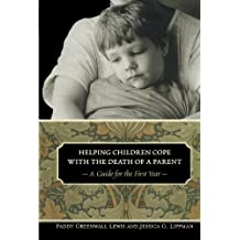 Helping Children Cope with the Death of a Parent: A Guide for the First Year
