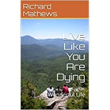 Live Like You Are Dying: A Wonderful Life