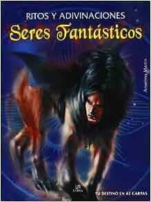 Ritos y adivinaciones, seres fantasticos / Rites and ...