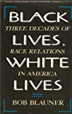 Black Lives, White Lives : Three Decades of Race Relations in America, Blauner, Bob, 0520062612