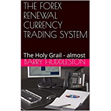 THE FOREX RENEWAL CURRENCY TRADING SYSTEM: The Holy Grail - almost