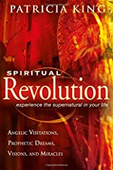 Spiritual Revolution: Experience the Supernatural in Your Life-Angelic Visitation, Prophetic Dreams, Visions, Miracles Paperback