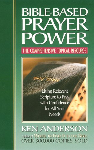 Bible-Based Prayer Power: Using Relevant Scripture to Pray with Confidence for All Your Needs (Life Lessons Topical Bible Study Series)