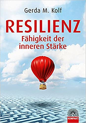 Resilienz - Fähigkeit der inneren Stärke
