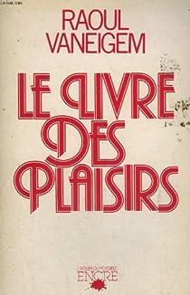 Le livre des plaisirs par Vaneigem