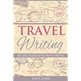 Travel Writing: Getting Started with Travel Writing (Writing Abroad, Blogging, Earn Money, World Travel)