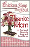 Chicken Soup for the Soul: Thanks Mom, Jack L. Canfield and Mark Victor Hansen, 1935096451