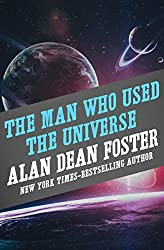 The Man Who Used the Universe by Alan Dean Foster
