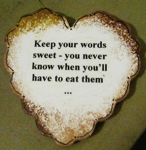 Keep Your Words Sweet - You Never Know When You