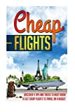 Cheap Flights: Discover 9 Tips And Tricks To Must Know To Get Cheap Flights To Travel On A Budget (Cheap Flights, Cheap Airline Tickets, Cheap Travel, Cheap Travel Tips, Cheap Holidays)