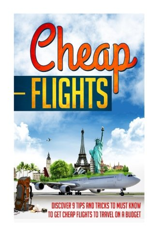 Cheap Flights: Discover 9 Tips And Tricks To Must Know To Get