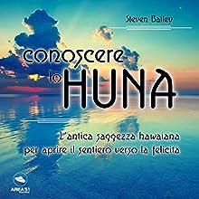 Conoscere lo Huna: L'antica saggezza hawaiana per aprire il sentiero verso la felicità Audiobook by Steven Bailey Narrated by Maurizio Cardillo