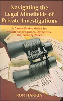 Book Navigating the Legal Minefield of Private Investigations: A Career-Saving Guide for Private Investigators, Detectives, And Security Police by Ron Hankin (2008-11-30)