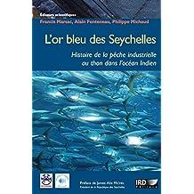 L'or bleu des Seychelles: Histoire de la pêche industrielle au thon dans l'océan Indien (Synthèses) (French Edition)