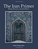 THE IRAN PRIMER: Power, Politics, and U.S. Policy